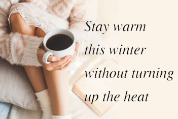 Cozy image with text that reads Stay warm this winter without turning up the heat